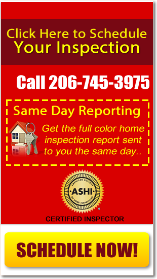 Click here to schedule your inspection. call (206) 745-3975. Same day reporting. Get the full color home inspection report sent to you the same day.